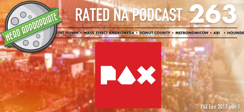 Rated NA 263: PAX East 2017 Part 1
