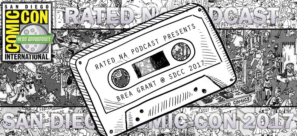 Rated NA Special: Brea Grant At SDCC 2017