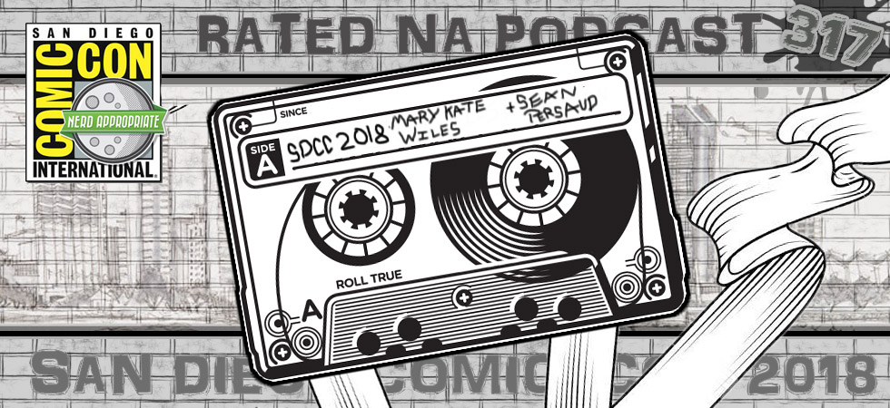 Rated NA 317: Mary Kate Wiles And Sean Persaud At SDCC 2018