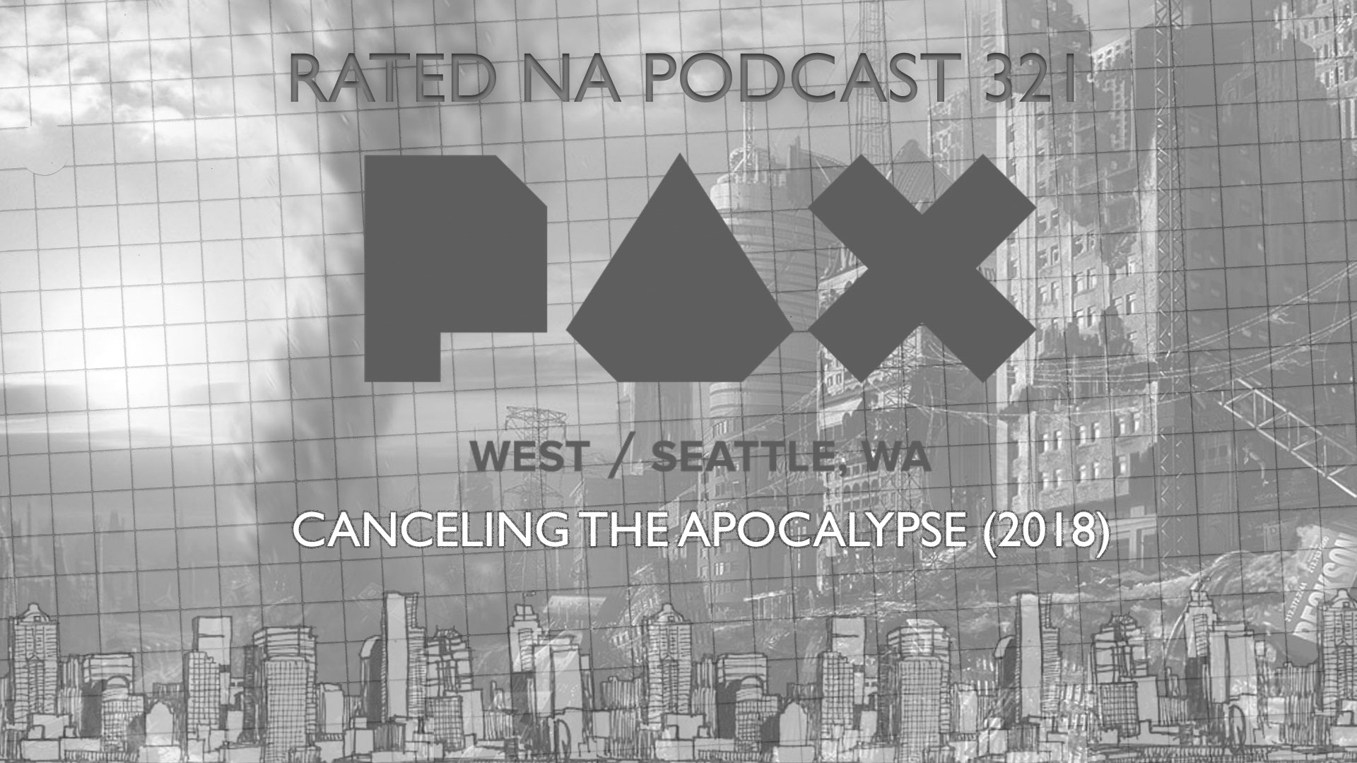 Rated NA 321: PAX West 2018 (Part 3) Cancelling The Apocalypse: The World Is Totally On Fire!