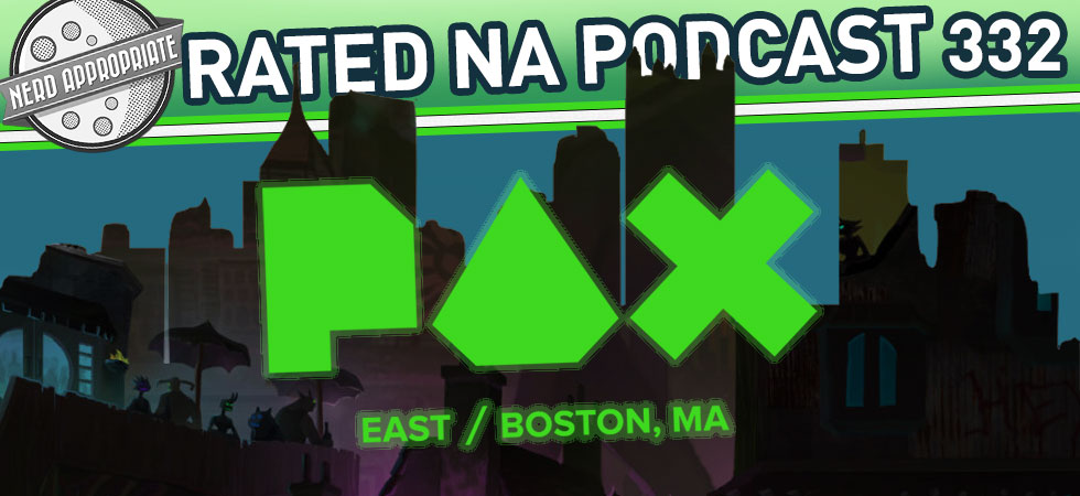 Rated NA 332: PAX East (Part 2)