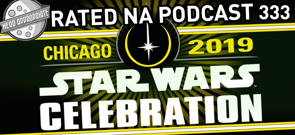 Rated NA 333: Star Wars Celebration 2019 Live!