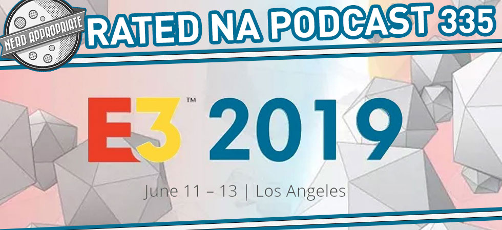 Rated NA 335: E3 2019 Wrap Up