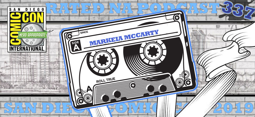 Rated NA 337: Markeia McCarty (Live From SDCC 2019)