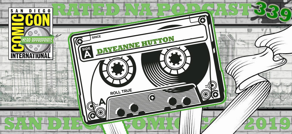 Rated NA 339: Dayeanne Hutton (Live From SDCC 2019)